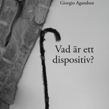 Giorgio Agamben: Vad är ett dispositiv?