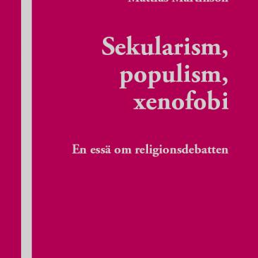 Mattias Martinson: Sekularism, populism, xenofobi